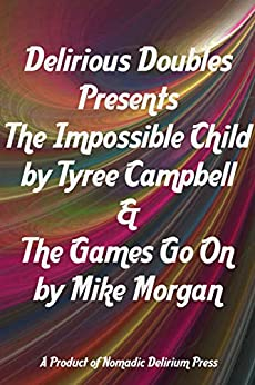 Delirious Doubles Presents The Impossible Child & The Games Go On by [Tyree Campbell, Mike Morgan]