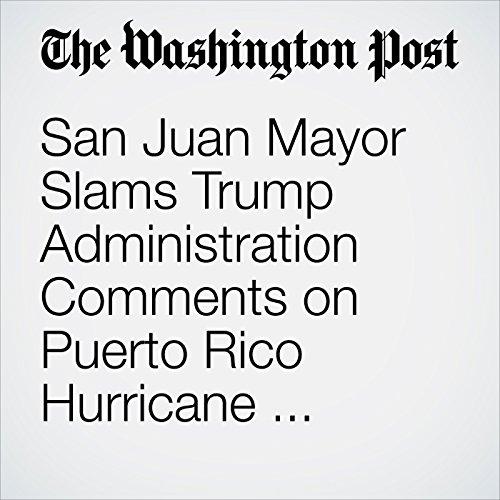 San Juan Mayor Slams Trump Administration Comments on Puerto Rico Hurricane Response copertina