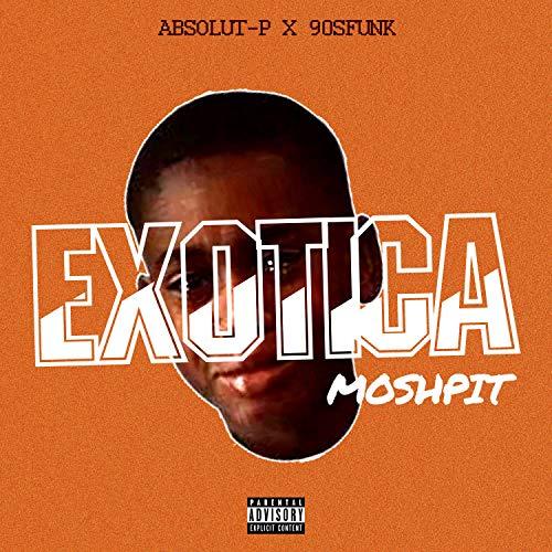 Exotica Moshpit (feat. 90sfunk) [Explicit]