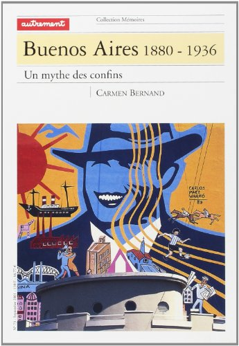 Buenos Aires 1880-1936. : Un mythe des confins