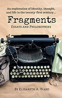 Fragments: Essays and Philosophies by [Elizabeth Ward]