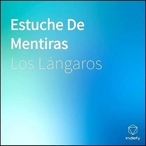 Estuche De Mentiras de Los Lángaros en Amazon Music - Amazon.es