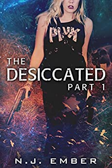 The Desiccated - Part 1 by [N.J. Ember, Nadia Hasan]