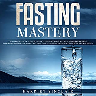 Fasting Mastery     The Ultimate Practical Guide to Using Authphagy, OMAD (One Meal a Day), Intermittent, Extended and Alternate Day Fasting for Weight Loss and Optimum Health for Both Men and Women              By:                                                                                                                                 James Connor                               Narrated by:                                                                                                                                 Catherine O'Connor                      Length: 3 hrs and 3 mins     Not rated yet     Overall 0.0