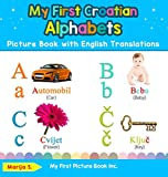 My First Croatian Alphabets Picture Book with English Translations: Bilingual Early Learning & Easy Teaching Croatian Books for Kids (1) (Teach & Learn Basic Croatian Words for Children)