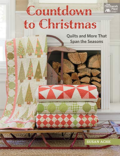 Countdown to Christmas: Quilts and More That Span the Seasons