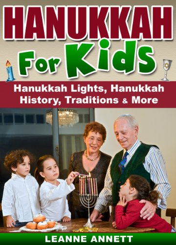 Hanukkah for Kids! A Childrens Book on Hanukkah Lights, Hanukkah History, Traditions & Much More (Fun Jewish Books for Kids Series 1)