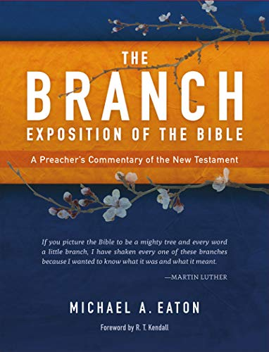 The Branch Exposition of the Bible, Volume 1: A Preacher's Commentary of the New Testament (English Edition)