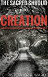 The Sacred Shroud: Book 1 - Creation