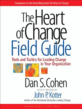 The Heart of Change Field Guide  Tools And Tactics for Leading Change in Your Organization