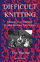 Difficult Knitting: Memoir of a Childhood Divided Between Two Worlds