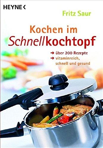 Kochen im Schnellkochtopf: Über 200 Rezepte, vitaminreich, schnell und gesund