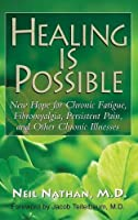 Healing Is Possible: New Hope for Chronic Fatigue, Fibromyalgia, Persistent Pain, and Other Chronic Illnesses by Neil Nathan(2013-05-15)