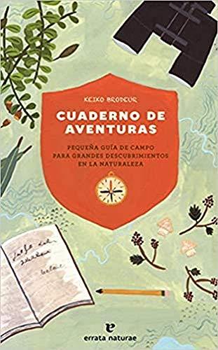 Cuaderno de aventuras: Pequeña guía de campo para grandes descubrimientos en la naturaleza (Los pequeños salvajes)
