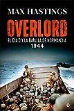 Overlord: El Día D y la batalla de Normandía. 1944...