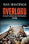 Overlord: El Día D y la batalla de Normandía. 1944 par Hastings