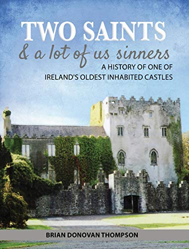Two Saints & a Lot of Us Sinners: The History of one of Ireland's Oldest Inhabited Castles (English Edition)