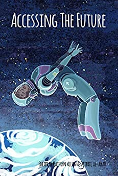 Accessing the Future: A Disability-Themed Anthology of Speculative Fiction by [Nicolette Barischoff, A.C. Buchanan, Joyce Chng, Sarah Pinsker, Robin E. Kaplan, Fabian Alvarado, Rachel Keslensky, Djibril al-Ayad, Kathryn Allan, JoSelle Vanderhooft]