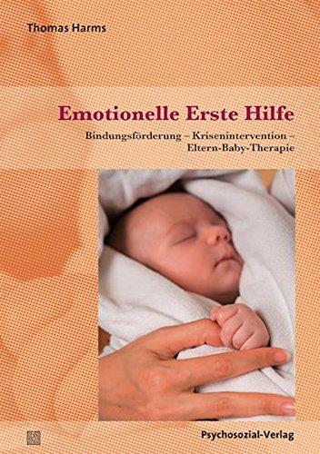 Emotionelle Erste Hilfe: Bindungsförderung –Krisenintervention –Eltern-Baby-Therapie (Neue Wege für Eltern und Kind)