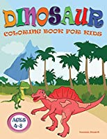 Dinosaur Coloring Book for Kids: Great Gift for Boys & Girls Ages 4-8, with Cute Epic Prehistoric Animals scenes and cool graphics.