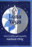 Luna Yoga : Vital Fertility and Sexuality