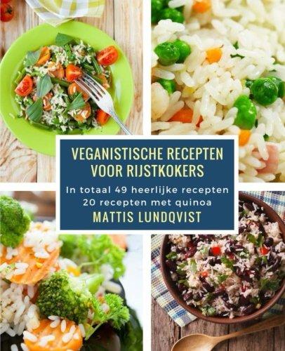 Veganistische Recepten Voor Rijstkokers: In Totaal 49 Heerlijke Recepten / 20 Recepten Met Quinoa
