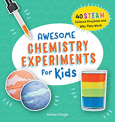 Awesome Chemistry Experiments for Kids: 40 Science Projects and Why They Work (Awesome STEAM Activities for Kids)