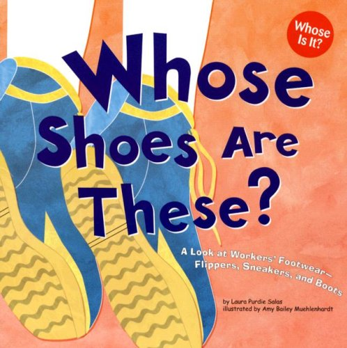 Whose Shoes Are These?: A Look at Workers' Footwear - Slippers, Sneakers, and Boots (Whose Is It?: Community Workers)