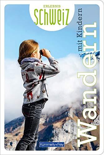Wandern mit Kindern Erlebnis Schweiz (Kümmerly+Frey Freizeitbücher)