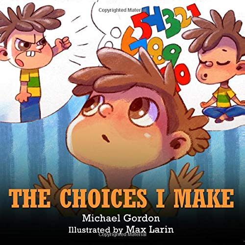 The Choices I Make: (Children's Books About Making Good Choices, Anger, Emotions Management, Kids Ages 3 5, Preschool, Kindergarten) (Self-Regulation Skills)