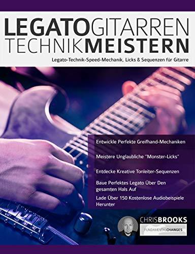 Legato-Gitarrentechnik Meistern: Legato-Technik-Speed-Mechanik, Licks & Sequenzen für Gitarre (Fortgeschrittenes Gitarrensoloing 3)