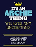It's An Archie Thing You Wouldn't Understand Large (8.5x11) Wide Ruled Notebook: A cute book to write in for any book lovers, doodle writers and budding authors!