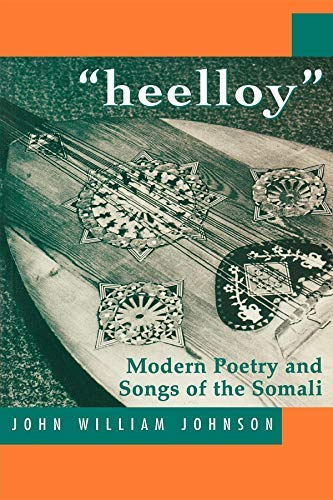 [Heelloy: Modern Poetry and Songs of Somalis: Modern Poetry and Songs of the Somali] [By: Johnson, John William] [September, 1996]