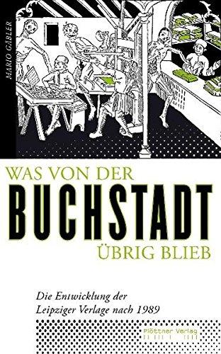 Was von der Buchstadt übrig blieb: Die Entwicklung der Leipziger Verlage nach 1989