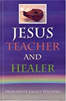 Jesus, Teacher and Healer by White Eagle(2008-09-09)