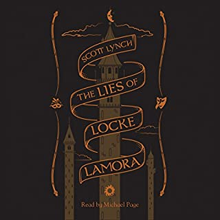 The Lies of Locke Lamora                   By:                                                                                                                                 Scott Lynch                               Narrated by:                                                                                                                                 Michael Page                      Length: 21 hrs and 59 mins     676 ratings     Overall 4.7
