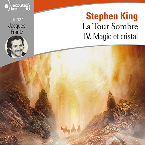 Magie et cristal     La Tour Sombre 4              By:                                                                                                                                 Stephen King                               Narrated by:                                                                                                                                 Jacques Frantz                      Length: 34 hrs and 29 mins     Not rated yet     Overall 0.0