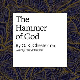 The Hammer of God                   By:                                                                                                                                 G. K. Chesterton                               Narrated by:                                                                                                                                 David Timson                      Length: 46 mins     12 ratings     Overall 4.3
