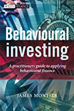 Behavioural Investing: A Practitioner's Guide to Applying Behavioural Finance (The Wiley Finance Series Book 442)