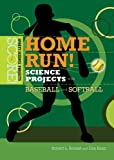 Home Run! Science Projects with Baseball and Softball (Score! Sports Science Projects)