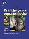 Krankheiten der Aquarienfische: Diagnose und Behandlung. Extra: Krankheiten der Gartenteichfische
