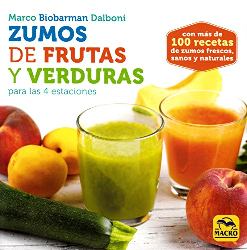 Zumos de Frutas y Verduras para las 4 estaciones (Cocinar Naturalmente)