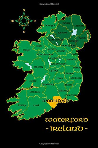Waterford Ireland County Map Irish Travel Journal: Republic of Ireland Notebook 6 x 9 Lined Unlined Diary Family Heritage Celtic Gift