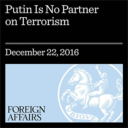 Putin Is No Partner on Terrorism                   By:                                                                                                                                 David Satter                               Narrated by:                                                                                                                                 Kevin Stillwell                      Length: 14 mins     Not rated yet     Overall 0.0