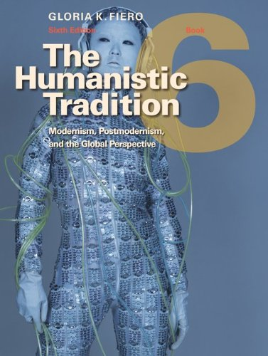 The Humanistic Tradition, Book 6: Modernism, Postmodernism, and the Global Perspective