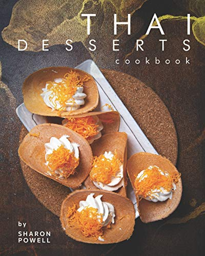 Thai Desserts Cookbook: Decadent Desserts from Thailand