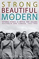 Strong, Beautiful and Modern: National Fitness in Britain, New Zealand, Australia and Canada, 1935-1960