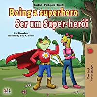 Being a Superhero (English Portuguese Bilingual Book for Kids -Brazil): Brazilian Portuguese (English Portuguese Bilingual Collection - Brazil)