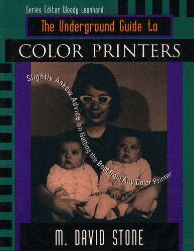 The Underground Guide to Color Printers: Slightly Askew Advice on Getting the Best from Any Color Printer (Underground Guide Series)