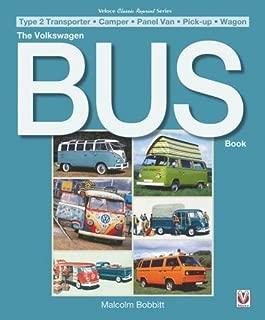 The Volkswagen Bus Book: Type 2 Transporter * Camper * Panel Van * Pick-up * Wagon (Classic Reprint)